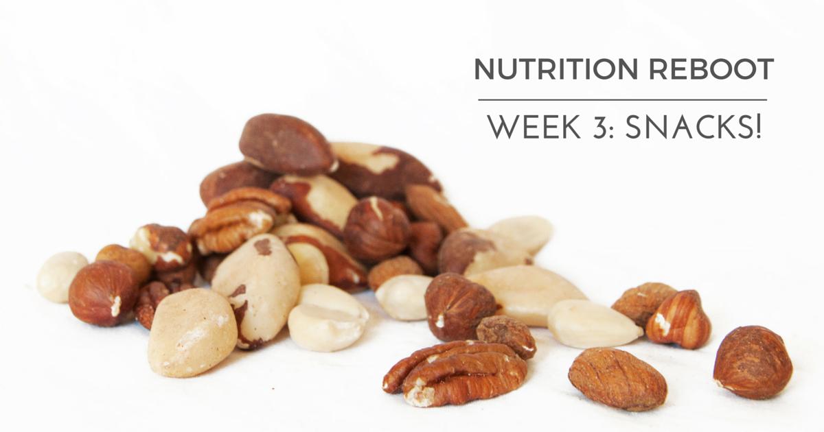 Nutrition Reboot: Week 3  – Snacks!